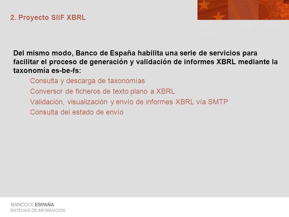 SISTEMAS DE INFORMACIÓN 2. Proyecto SIIF XBRL Del mismo modo, Banco de España habilita una serie de servicios para facilitar el proceso de generación