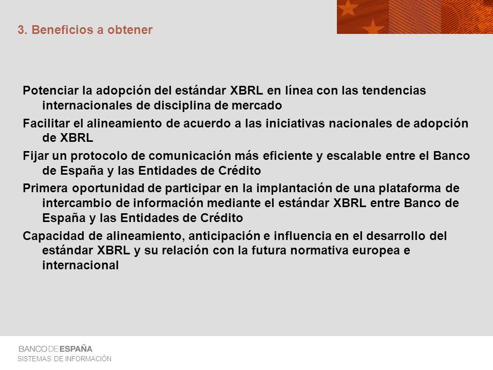 SISTEMAS DE INFORMACIÓN 3. Beneficios a obtener Potenciar la adopción del estándar XBRL en línea con las tendencias internacionales de disciplina de m