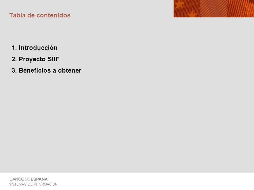 SISTEMAS DE INFORMACIÓN Tabla de contenidos 1. Introducción 2. Proyecto SIIF 3. Beneficios a obtener