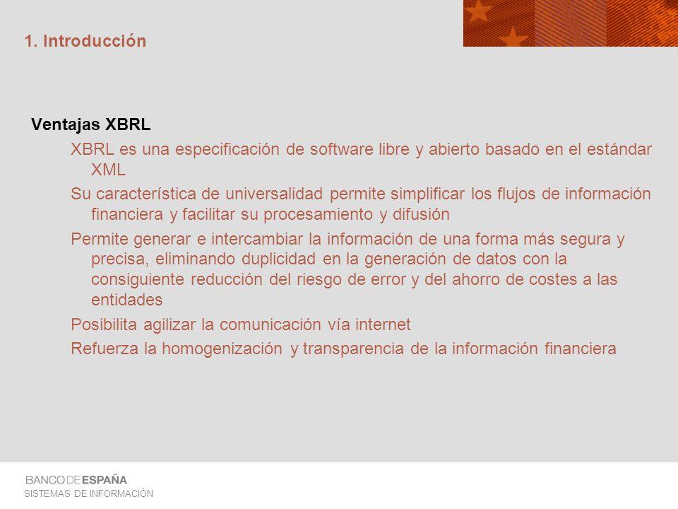 SISTEMAS DE INFORMACIÓN 1. Introducción Ventajas XBRL XBRL es una especificación de software libre y abierto basado en el estándar XML Su característi