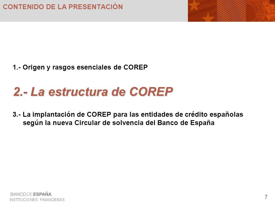 INSTITUCIONES FINANCIERAS 18 Cuestiones generales sobre implantación de COREP en España (1/3) USO DEL NÚCLEO Y LOS DETALLES La nueva Circular de solvencia del BE ha transpuesto la práctica totalidad del Núcleo.