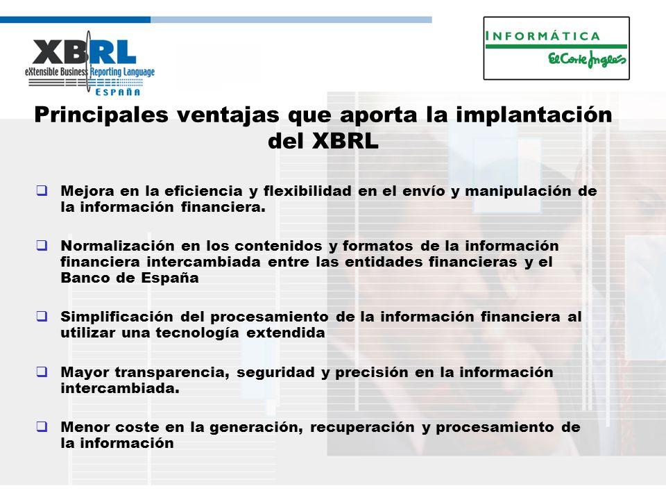 Principales ventajas que aporta la implantación del XBRL Mejora en la eficiencia y flexibilidad en el envío y manipulación de la información financiera.