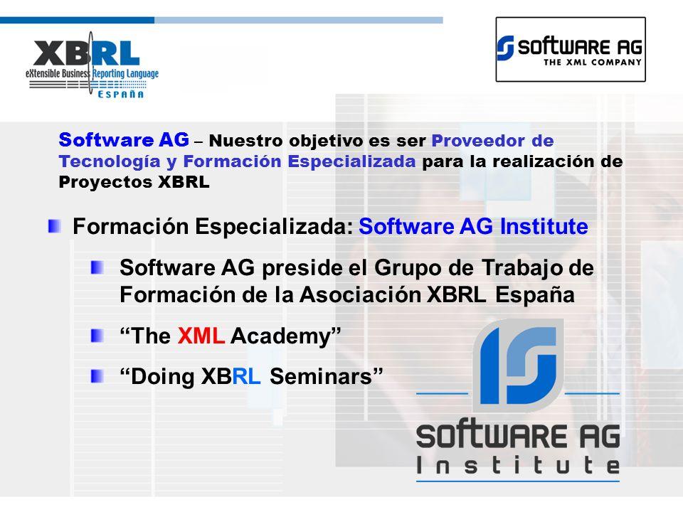 Software AG – Nuestro objetivo es ser Proveedor de Tecnología y Formación Especializada para la realización de Proyectos XBRL Formación Especializada: Software AG Institute Software AG preside el Grupo de Trabajo de Formación de la Asociación XBRL España The XML Academy Doing XBRL Seminars