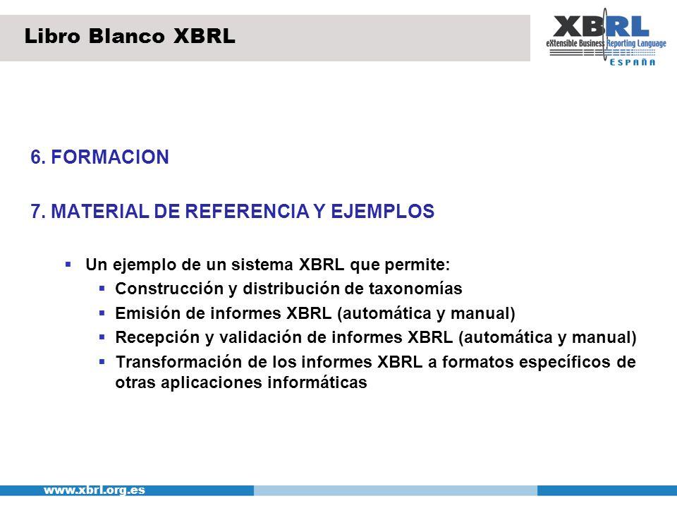 www.xbrl.org.es 6. FORMACION 7. MATERIAL DE REFERENCIA Y EJEMPLOS Un ejemplo de un sistema XBRL que permite: Construcción y distribución de taxonomías