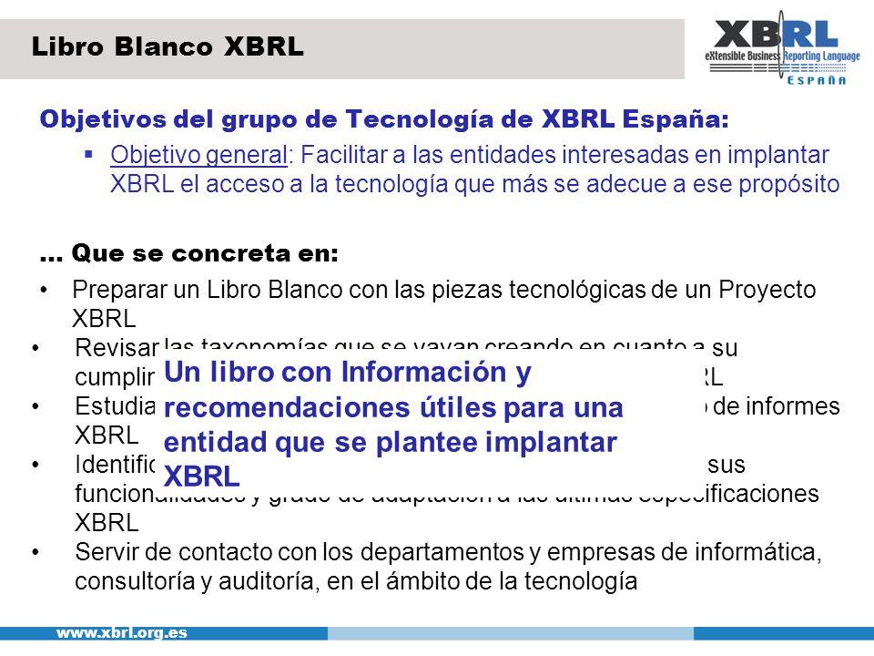 www.xbrl.org.es Indice 1.INTRODUCCIÓN 2.OBJETIVOS DEL DOCUMENTO 3.XML y XBRL CONCEPTOS BÁSICOS 4.XBRL CONCEPTOS Y RECOMENDACIONES 5.PRODUCTOS Y SERVICIOS 6.FORMACION 7.MATERIAL DE REFERENCIA Y EJEMPLOS Libro Blanco XBRL