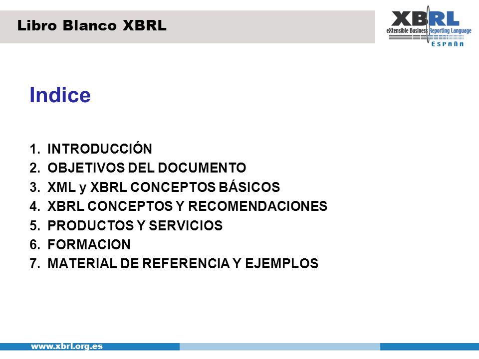 www.xbrl.org.es Indice 1.INTRODUCCIÓN 2.OBJETIVOS DEL DOCUMENTO 3.XML y XBRL CONCEPTOS BÁSICOS 4.XBRL CONCEPTOS Y RECOMENDACIONES 5.PRODUCTOS Y SERVIC