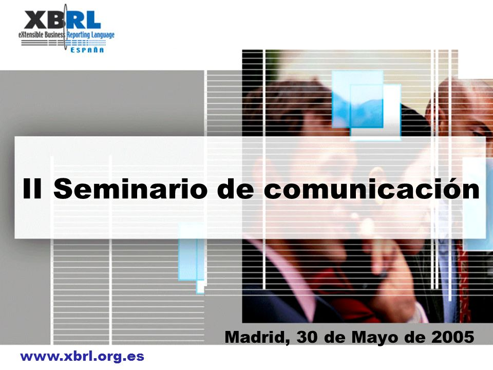 www.xbrl.org.es II Seminario de comunicación Madrid, 30 de Mayo de 2005