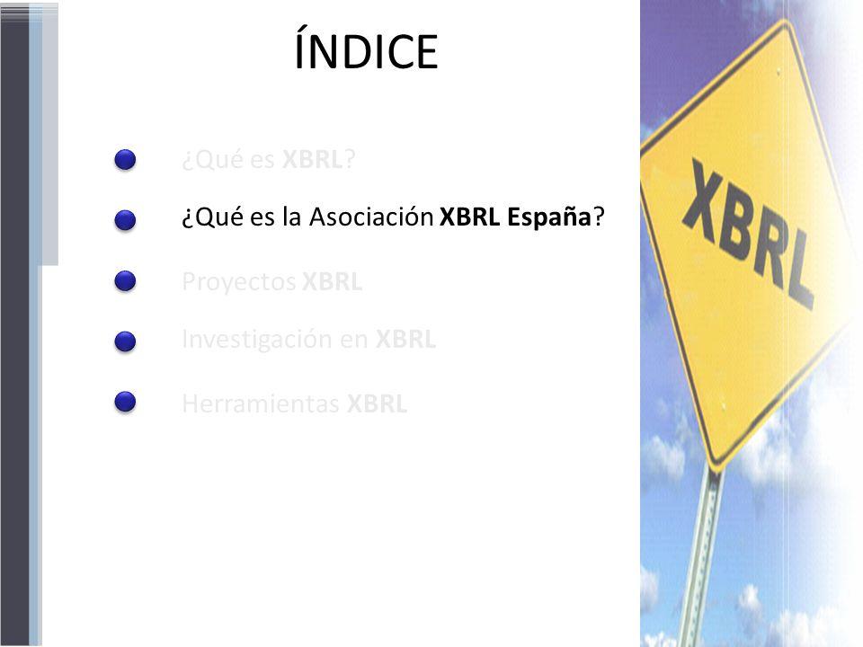 ÍNDICE ¿Qué es XBRL? ¿Qué es la Asociación XBRL España? Proyectos XBRL Investigación en XBRL Herramientas XBRL