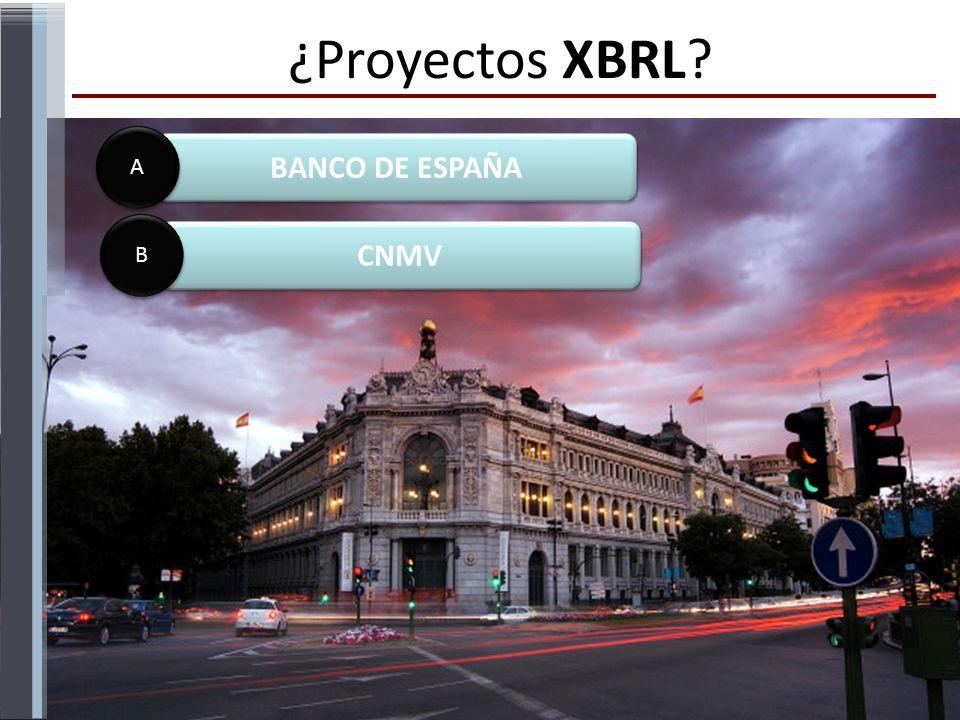 ¿Proyectos XBRL? BANCO DE ESPAÑA A A CNMV B B