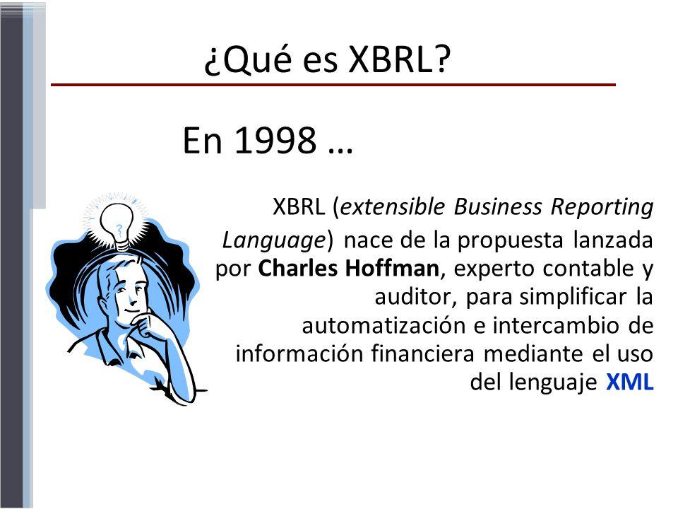 En 1998 … XBRL (extensible Business Reporting Language) nace de la propuesta lanzada por Charles Hoffman, experto contable y auditor, para simplificar