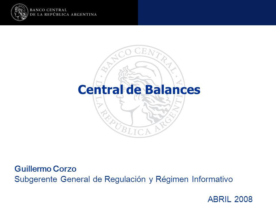 Nombre de la presentación en cuerpo 17 Guillermo Corzo Subgerente General de Regulación y Régimen Informativo ABRIL 2008 Central de Balances