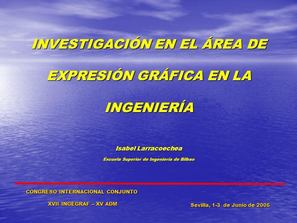 CONGRESO INTERNACIONAL CONJUNTO XVII INGEGRAF – XV ADM XVII INGEGRAF – XV ADM Sevilla, 1-3 de Junio de 2005 INVESTIGACIÓN EN EL ÁREA DE EXPRESIÓN GRÁF