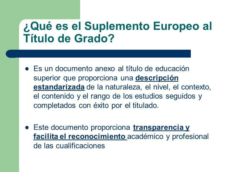 ¿Qué es el Suplemento Europeo al Título de Grado? Es un documento anexo al título de educación superior que proporciona una descripción estandarizada
