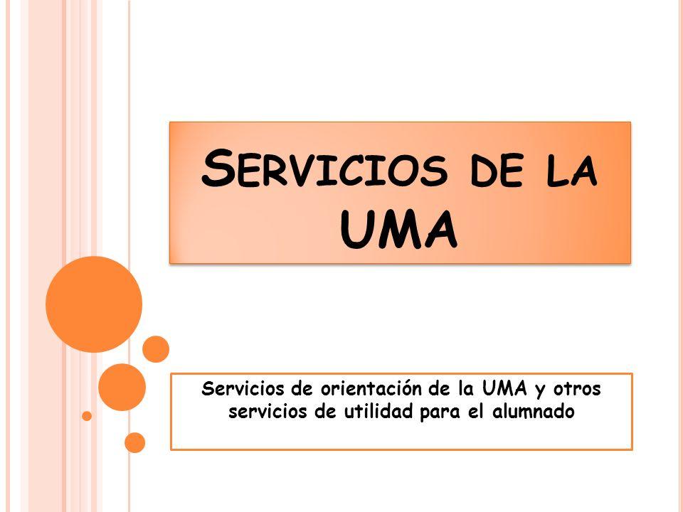 S ERVICIOS DE LA UMA Servicios de orientación de la UMA y otros servicios de utilidad para el alumnado