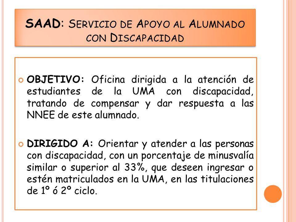 SAAD: S ERVICIO DE A POYO AL A LUMNADO CON D ISCAPACIDAD OBJETIVO: Oficina dirigida a la atención de estudiantes de la UMA con discapacidad, tratando
