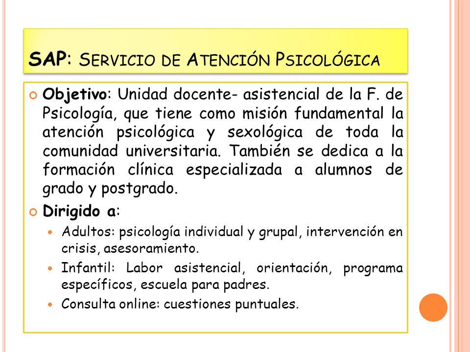 SAP: S ERVICIO DE A TENCIÓN P SICOLÓGICA Objetivo: Unidad docente- asistencial de la F. de Psicología, que tiene como misión fundamental la atención p