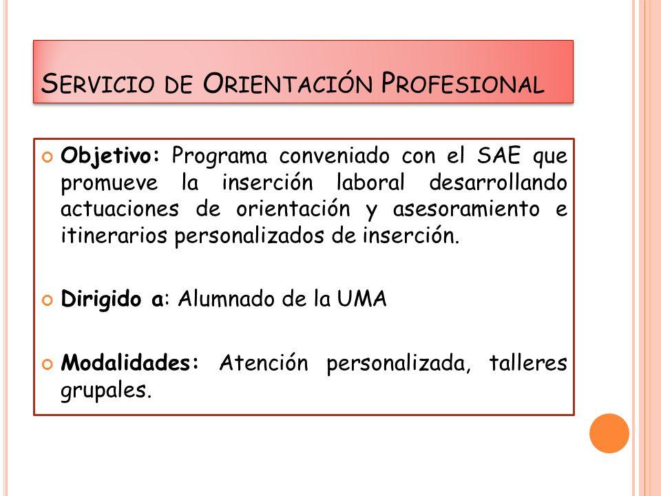 S ERVICIO DE O RIENTACIÓN P ROFESIONAL Objetivo: Programa conveniado con el SAE que promueve la inserción laboral desarrollando actuaciones de orientación y asesoramiento e itinerarios personalizados de inserción.