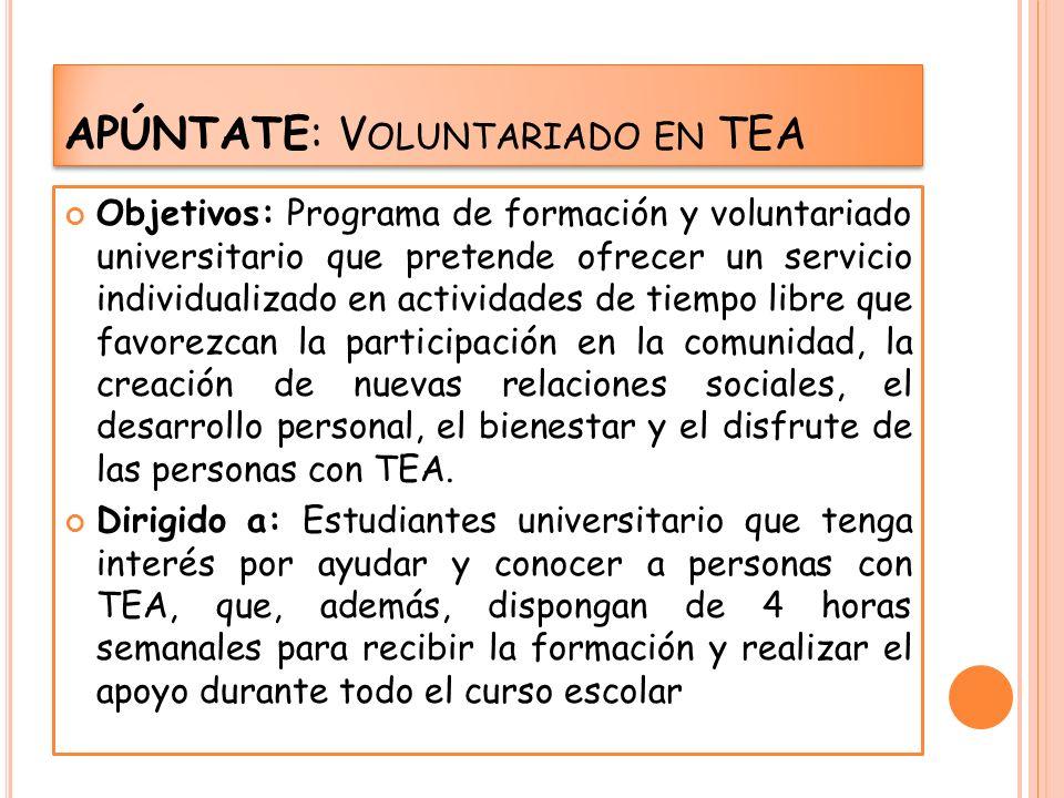 APÚNTATE: V OLUNTARIADO EN TEA Objetivos: Programa de formación y voluntariado universitario que pretende ofrecer un servicio individualizado en activ