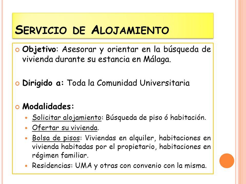 S ERVICIO DE A LOJAMIENTO Objetivo: Asesorar y orientar en la búsqueda de vivienda durante su estancia en Málaga. Dirigido a: Toda la Comunidad Univer