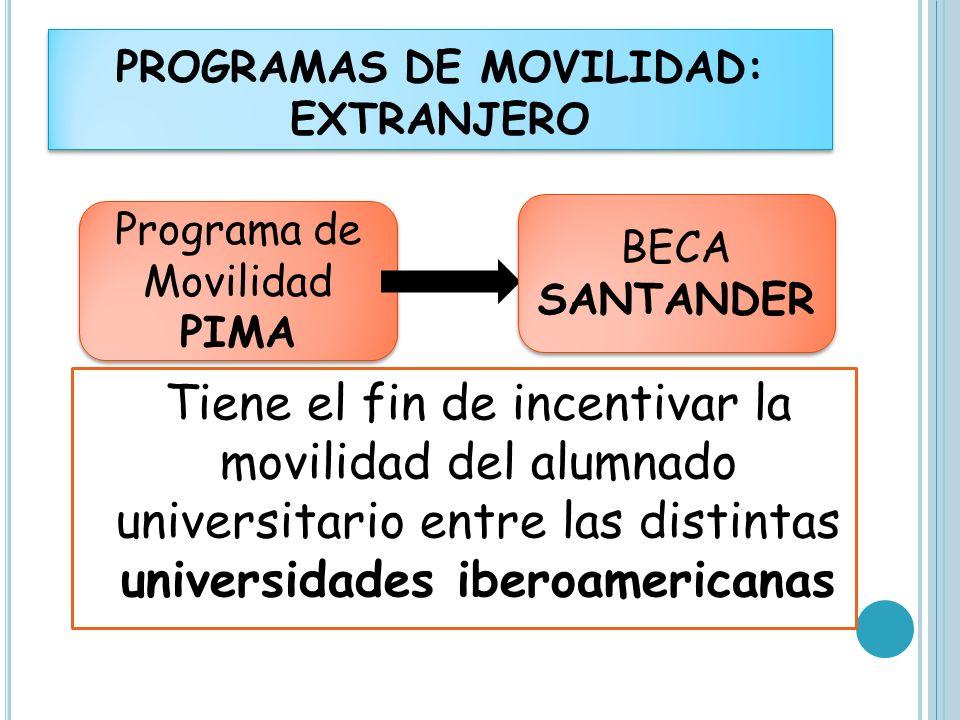 Tiene el fin de incentivar la movilidad del alumnado universitario entre las distintas universidades iberoamericanas PROGRAMAS DE MOVILIDAD: EXTRANJER