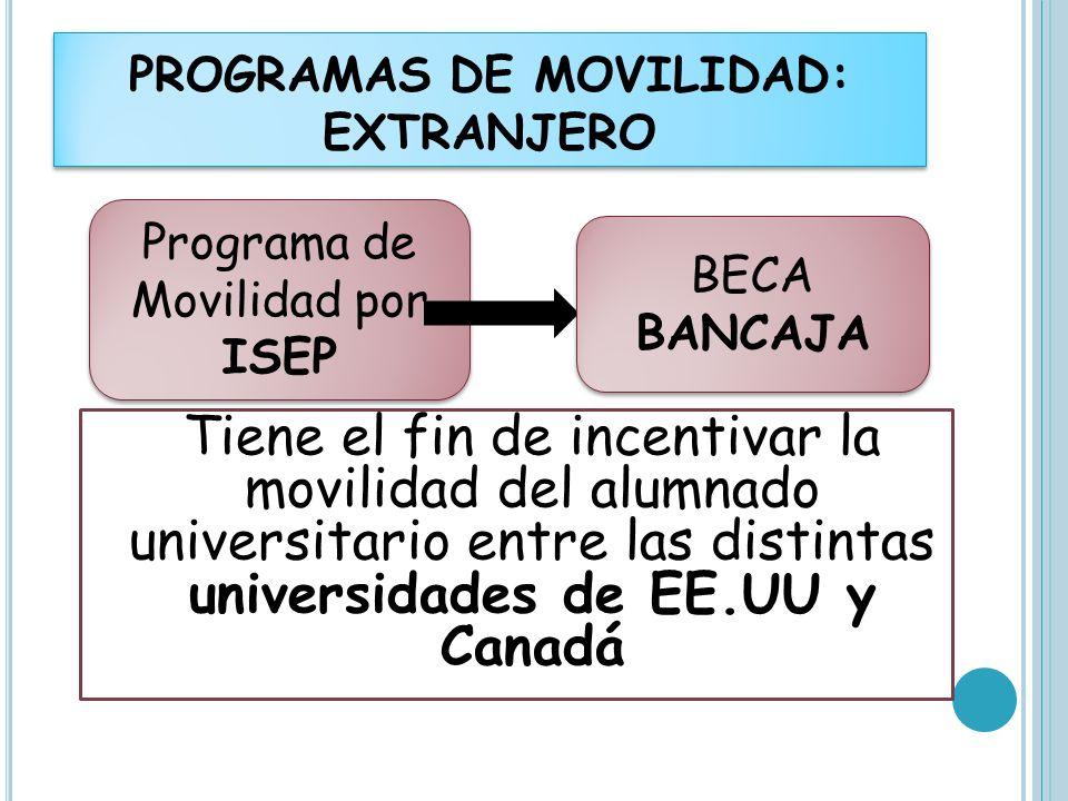 Tiene el fin de incentivar la movilidad del alumnado universitario entre las distintas universidades de EE.UU y Canadá PROGRAMAS DE MOVILIDAD: EXTRANJ