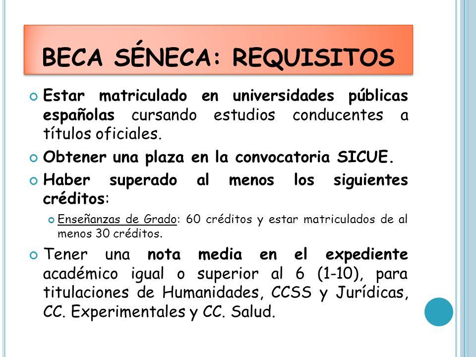 BECA SÉNECA: REQUISITOS Estar matriculado en universidades públicas españolas cursando estudios conducentes a títulos oficiales. Obtener una plaza en
