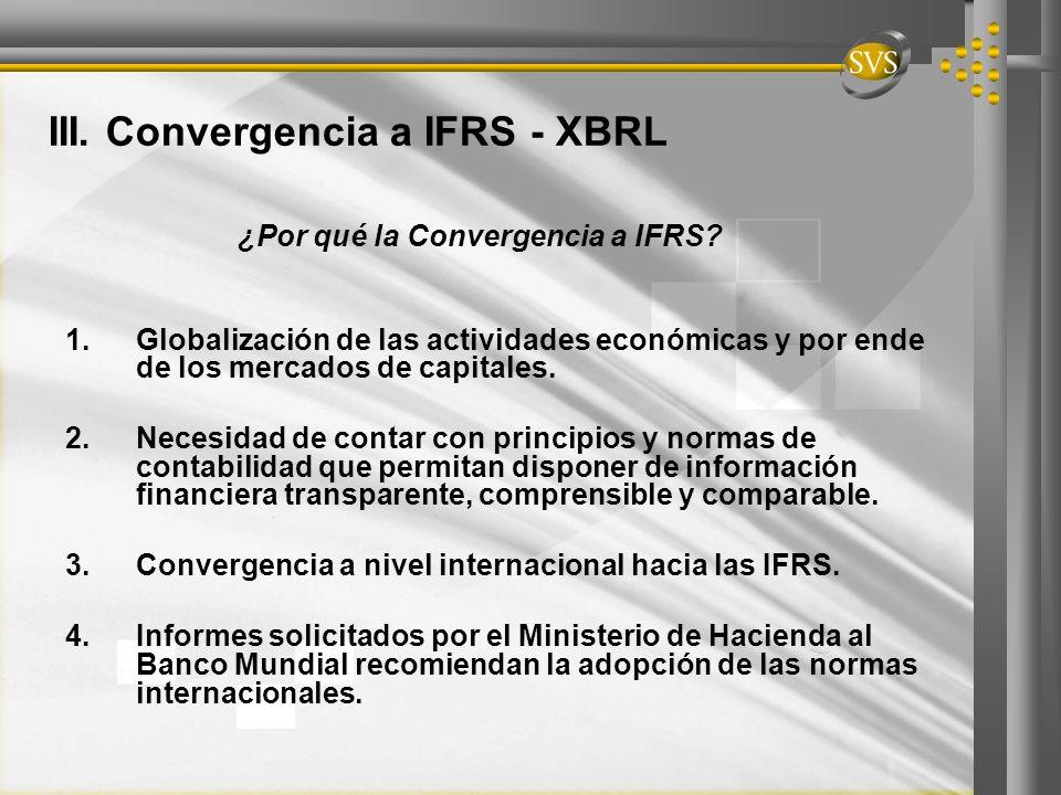 ¿Por qué la Convergencia a IFRS? 1.Globalización de las actividades económicas y por ende de los mercados de capitales. 2.Necesidad de contar con prin