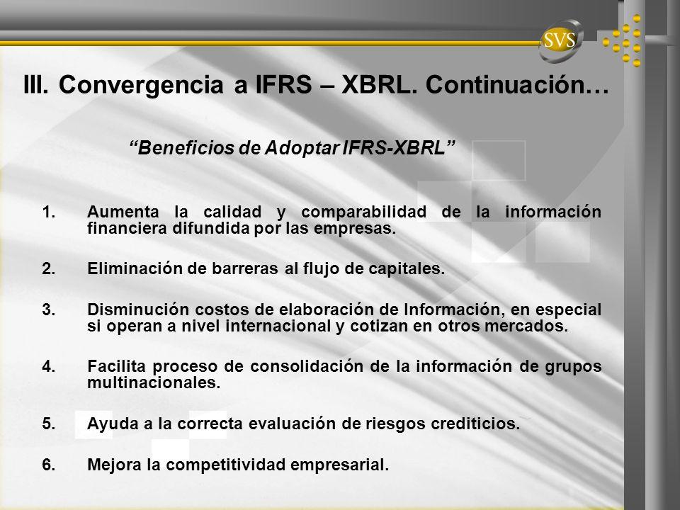 1.Aumenta la calidad y comparabilidad de la información financiera difundida por las empresas. 2.Eliminación de barreras al flujo de capitales. 3.Dism