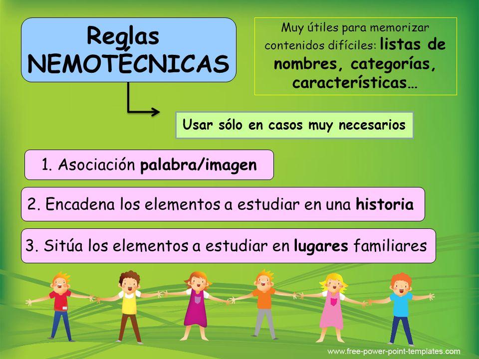 Reglas NEMOTÉCNICAS Muy útiles para memorizar contenidos difíciles: listas de nombres, categorías, características… 1. Asociación palabra/imagen 2. En