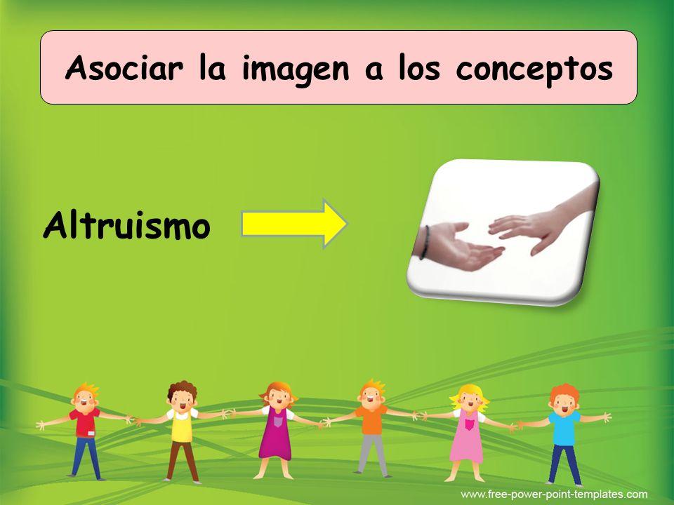 Altruismo Asociar la imagen a los conceptos