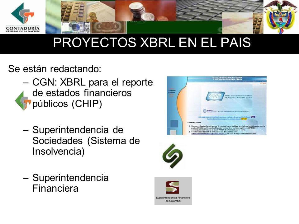 PROYECTOS XBRL EN EL PAIS Se están redactando: –CGN: XBRL para el reporte de estados financieros públicos (CHIP) –Superintendencia de Sociedades (Sistema de Insolvencia) –Superintendencia Financiera