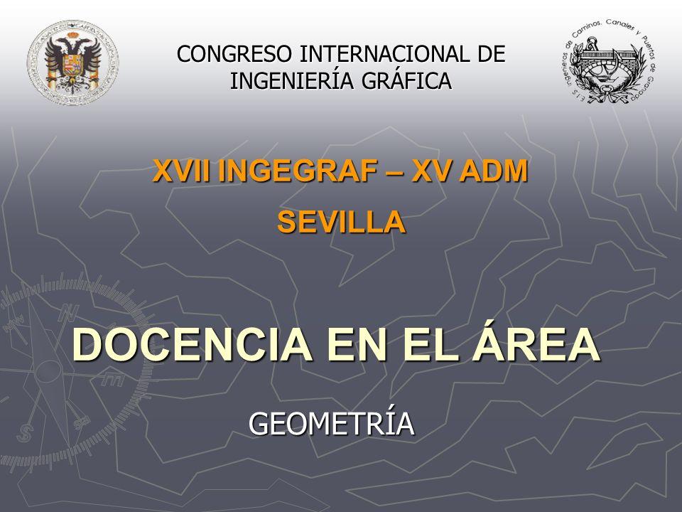 DOCENCIA EN EL ÁREA GEOMETRÍA XVII INGEGRAF – XV ADM SEVILLA CONGRESO INTERNACIONAL DE INGENIERÍA GRÁFICA