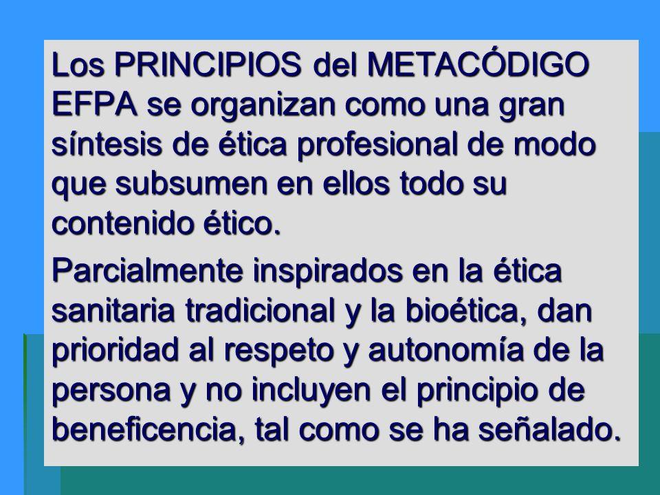 Los PRINCIPIOS del METACÓDIGO EFPA se organizan como una gran síntesis de ética profesional de modo que subsumen en ellos todo su contenido ético. Par