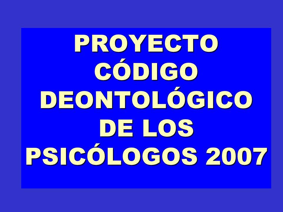 PROYECTO CÓDIGO DEONTOLÓGICO DE LOS PSICÓLOGOS 2007