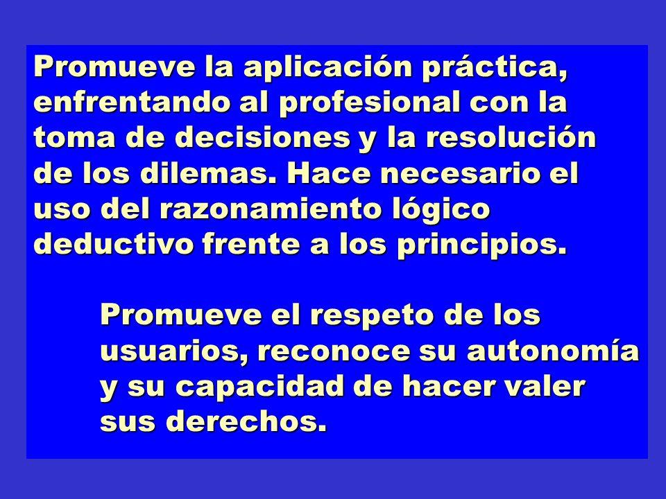 Promueve la aplicación práctica, enfrentando al profesional con la toma de decisiones y la resolución de los dilemas. Hace necesario el uso del razona