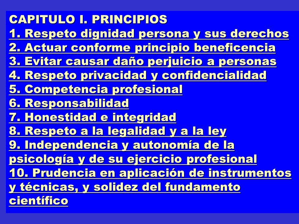 CAPITULO I. PRINCIPIOS 1. Respeto dignidad persona y sus derechos 2. Actuar conforme principio beneficencia 3. Evitar causar daño perjuicio a personas
