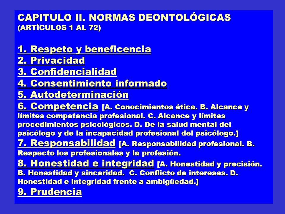 CAPITULO II. NORMAS DEONTOLÓGICAS (ARTÍCULOS 1 AL 72) 1. Respeto y beneficencia 2. Privacidad 3. Confidencialidad 4. Consentimiento informado 5. Autod