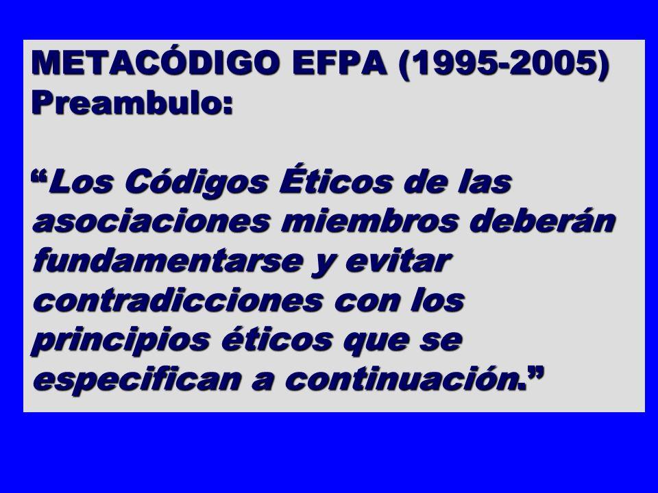 METACÓDIGO EFPA (1995-2005) Preambulo:Los Códigos Éticos de las asociaciones miembros deberán fundamentarse y evitar contradicciones con los principio