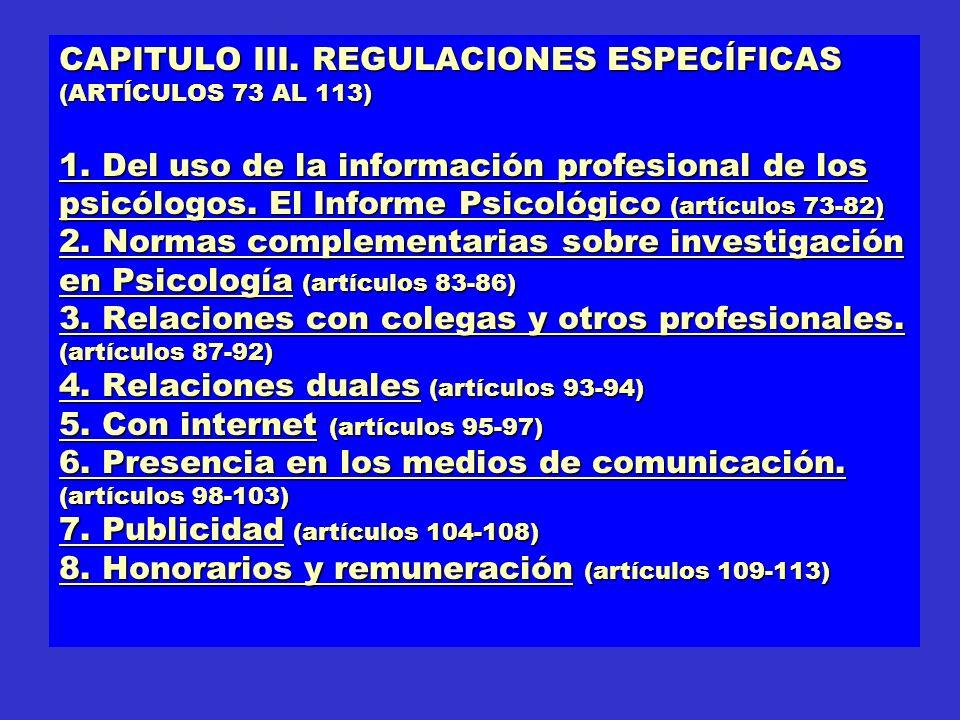 CAPITULO III. REGULACIONES ESPECÍFICAS (ARTÍCULOS 73 AL 113) 1. Del uso de la información profesional de los psicólogos. El Informe Psicológico (artíc
