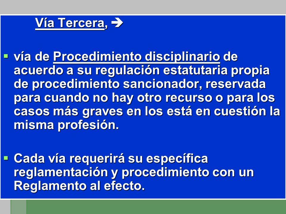 Vía Tercera, Vía Tercera, vía de Procedimiento disciplinario de acuerdo a su regulación estatutaria propia de procedimiento sancionador, reservada par