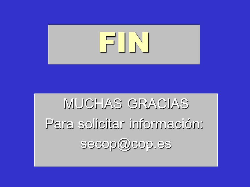FIN MUCHAS GRACIAS MUCHAS GRACIAS Para solicitar información: Para solicitar información:secop@cop.es