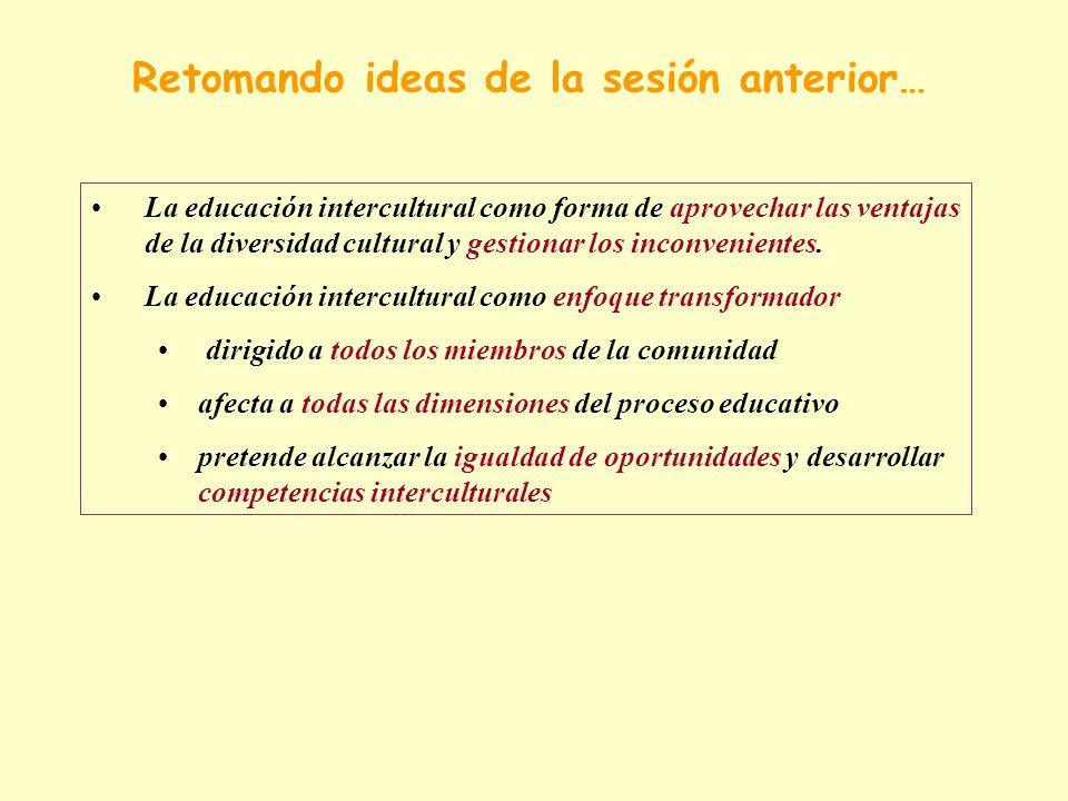 Retomando ideas de la sesión anterior… La educación intercultural como forma de aprovechar las ventajas de la diversidad cultural y gestionar los inco