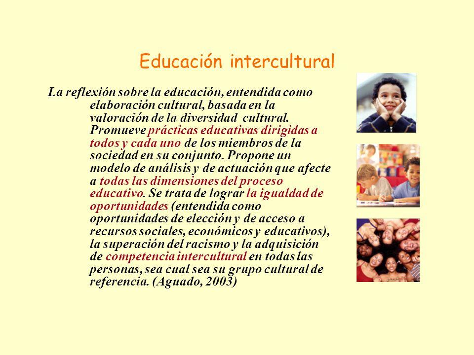 Educación intercultural La reflexión sobre la educación, entendida como elaboración cultural, basada en la valoración de la diversidad cultural.