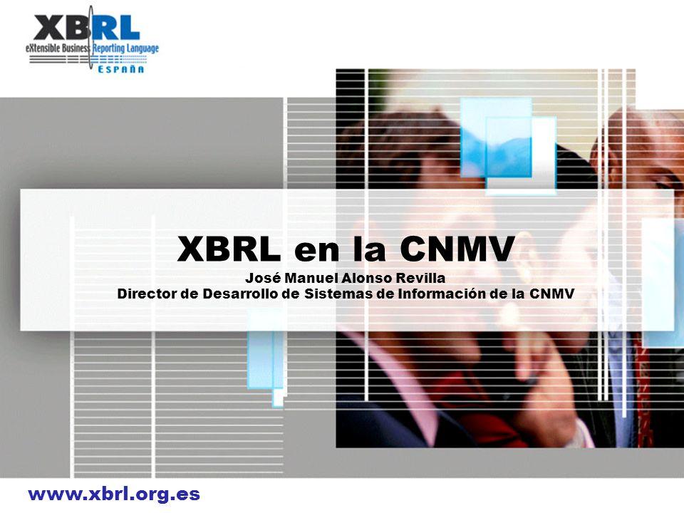 www.xbrl.org.es XBRL en la CNMV José Manuel Alonso Revilla Director de Desarrollo de Sistemas de Información de la CNMV