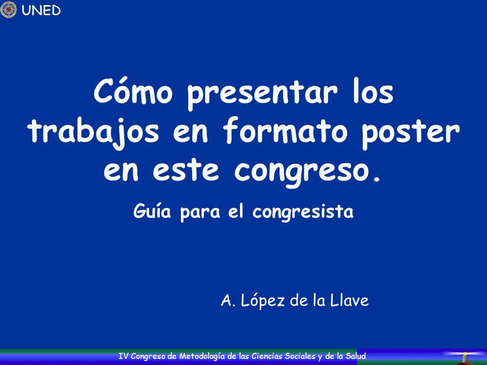IV Congreso de Metodología de las Ciencias Sociales y de la Salud Cómo presentar los trabajos en formato poster en este congreso. Guía para el congres