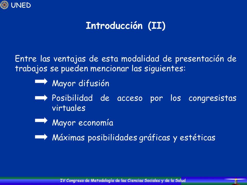 IV Congreso de Metodología de las Ciencias Sociales y de la Salud Introducción (II) Entre las ventajas de esta modalidad de presentación de trabajos s