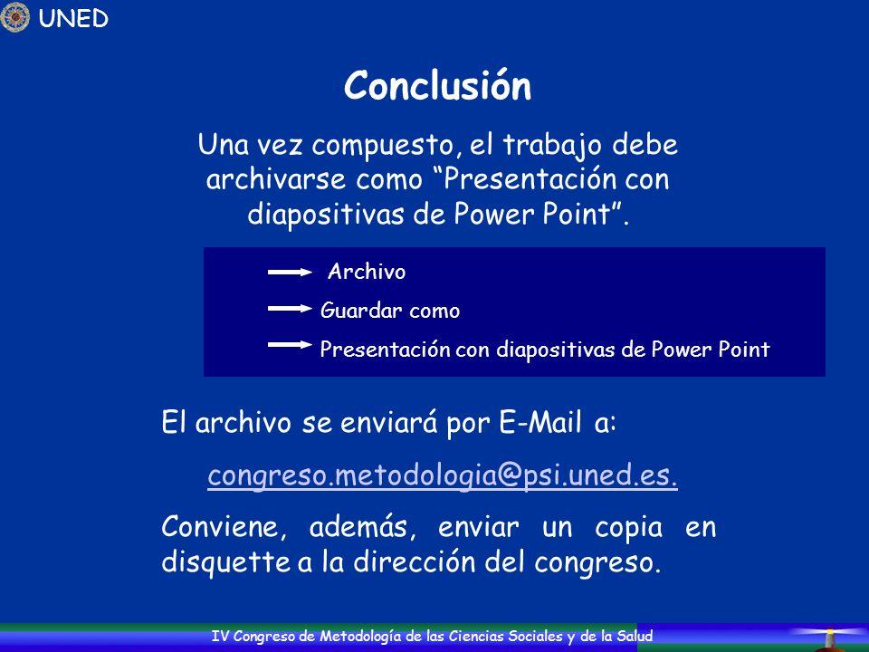 IV Congreso de Metodología de las Ciencias Sociales y de la Salud Conclusión Una vez compuesto, el trabajo debe archivarse como Presentación con diapo