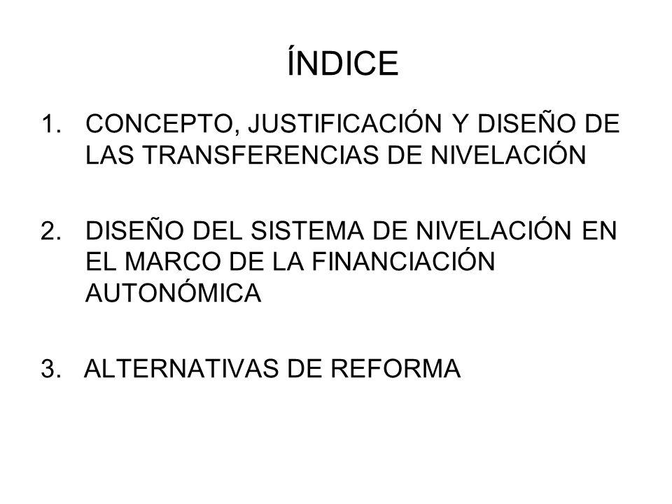 ÍNDICE 1.CONCEPTO, JUSTIFICACIÓN Y DISEÑO DE LAS TRANSFERENCIAS DE NIVELACIÓN 2.DISEÑO DEL SISTEMA DE NIVELACIÓN EN EL MARCO DE LA FINANCIACIÓN AUTONÓ