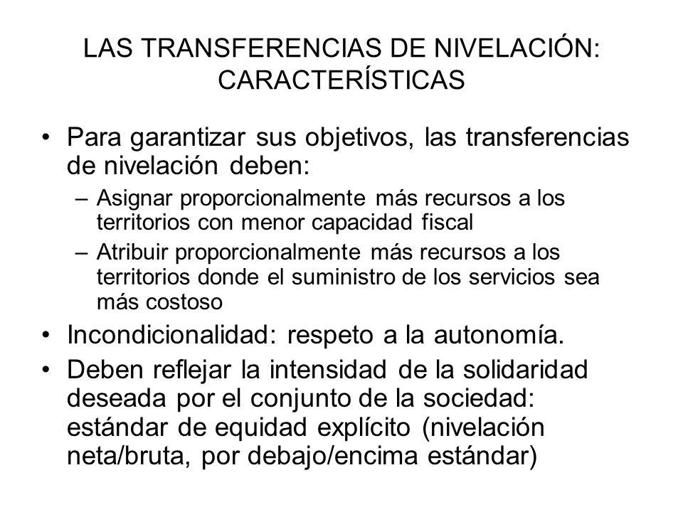 LAS TRANSFERENCIAS DE NIVELACIÓN: CARACTERÍSTICAS Para garantizar sus objetivos, las transferencias de nivelación deben: –Asignar proporcionalmente má