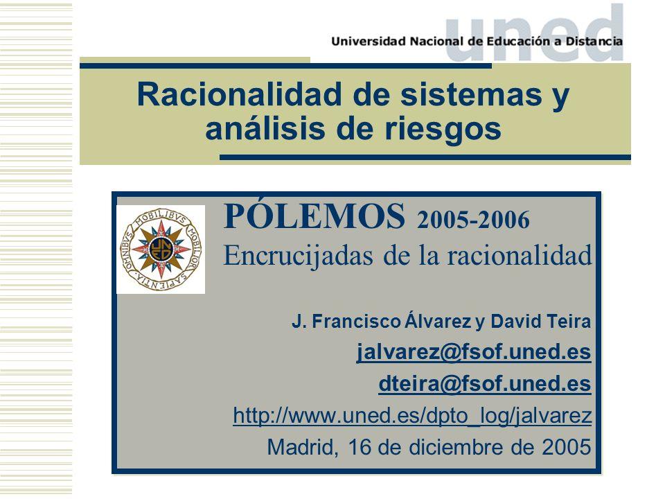 J. Francisco Álvarez y David Teira jalvarez@fsof.uned.es dteira@fsof.uned.es http://www.uned.es/dpto_log/jalvarez Madrid, 16 de diciembre de 2005 J. F